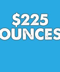 $225 Ounces